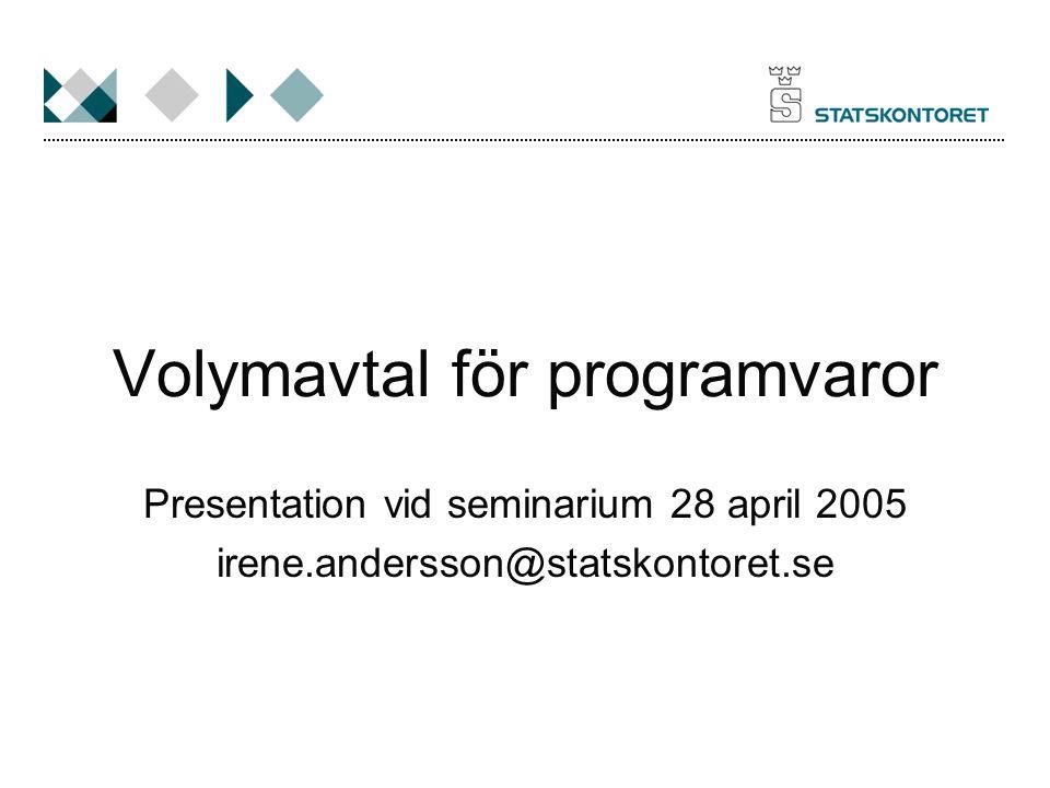 Volymavtal för programvaror Presentation vid seminarium 28 april 2005 irene.andersson@statskontoret.se