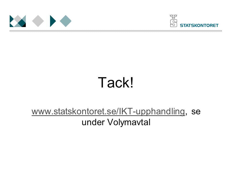 Tack! www.statskontoret.se/IKT-upphandlingwww.statskontoret.se/IKT-upphandling, se under Volymavtal