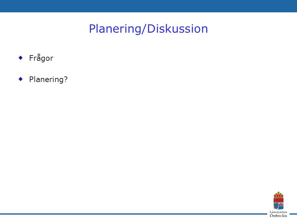Planering/Diskussion Frågor Planering?