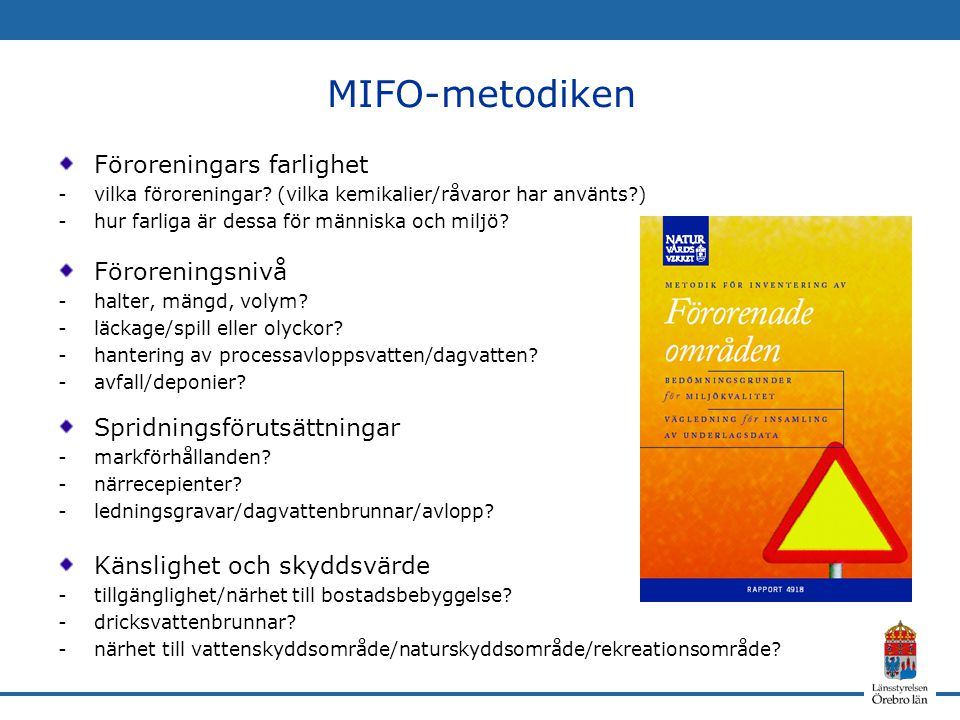 MIFO-metodiken Föroreningars farlighet -vilka föroreningar? (vilka kemikalier/råvaror har använts?) -hur farliga är dessa för människa och miljö? Föro