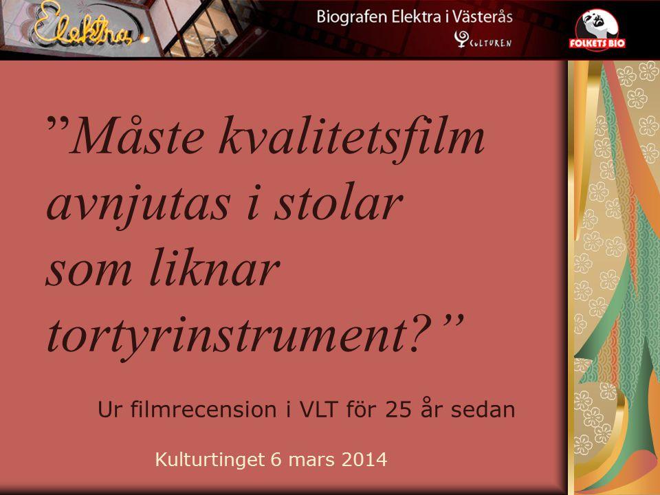 Måste kvalitetsfilm avnjutas i stolar som liknar tortyrinstrument Ur filmrecension i VLT för 25 år sedan Kulturtinget 6 mars 2014