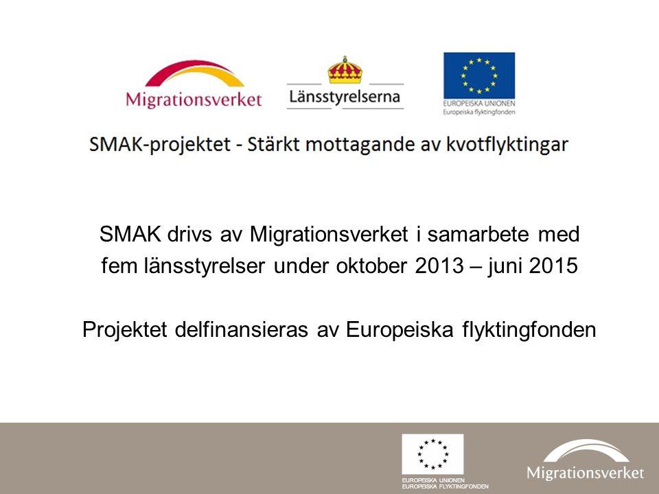 SMAK drivs av Migrationsverket i samarbete med fem länsstyrelser under oktober 2013 – juni 2015 Projektet delfinansieras av Europeiska flyktingfonden