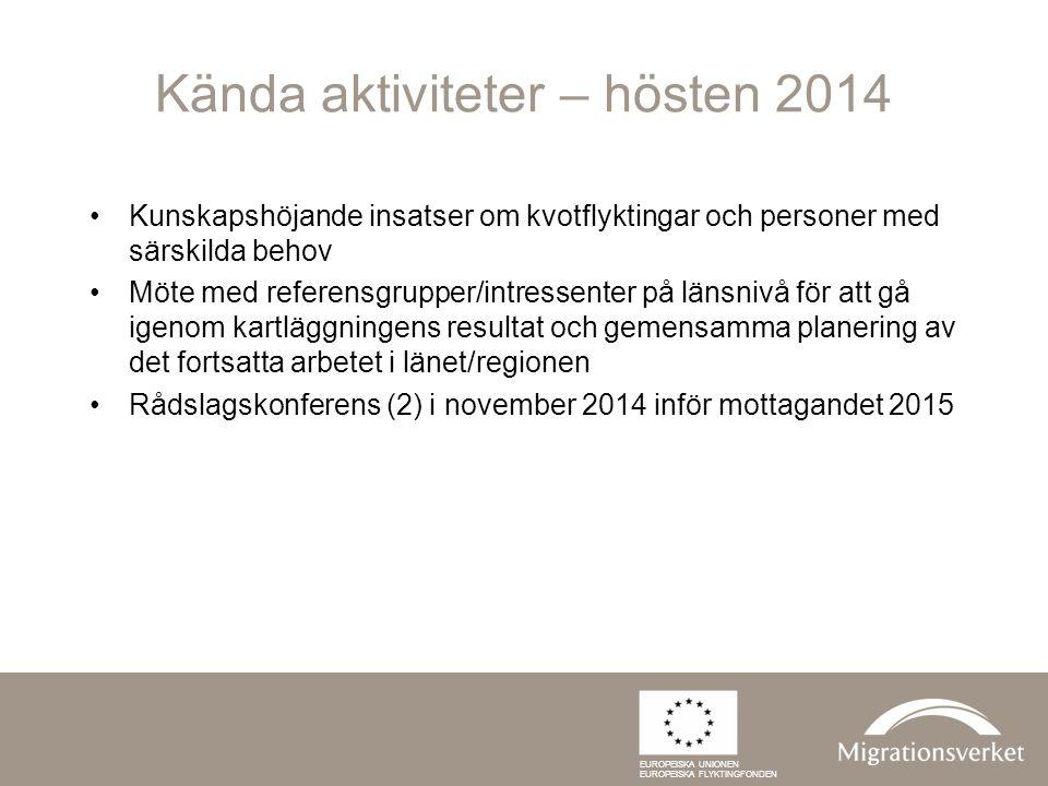 Kända aktiviteter – hösten 2014 Kunskapshöjande insatser om kvotflyktingar och personer med särskilda behov Möte med referensgrupper/intressenter på l