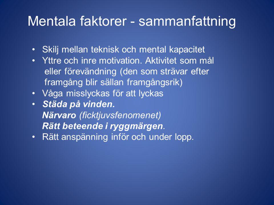 Mentala faktorer - sammanfattning Skilj mellan teknisk och mental kapacitet Yttre och inre motivation.