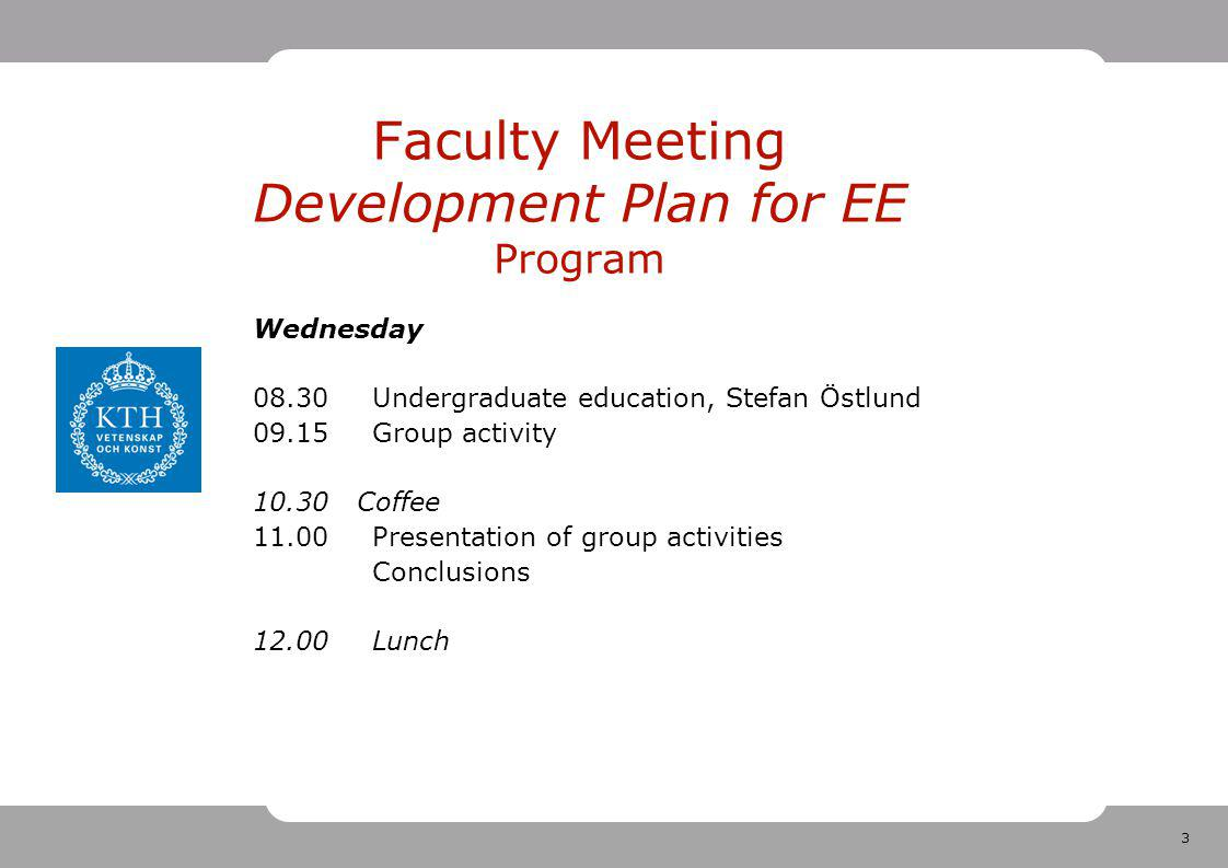 4 Faculty Meeting Development Plan for EE Introduction Outline Context Facts and figures about EE New KTH principles for resource allocation (FAKIR) Trends KTH's development plan Goals and implementation – for group discussion