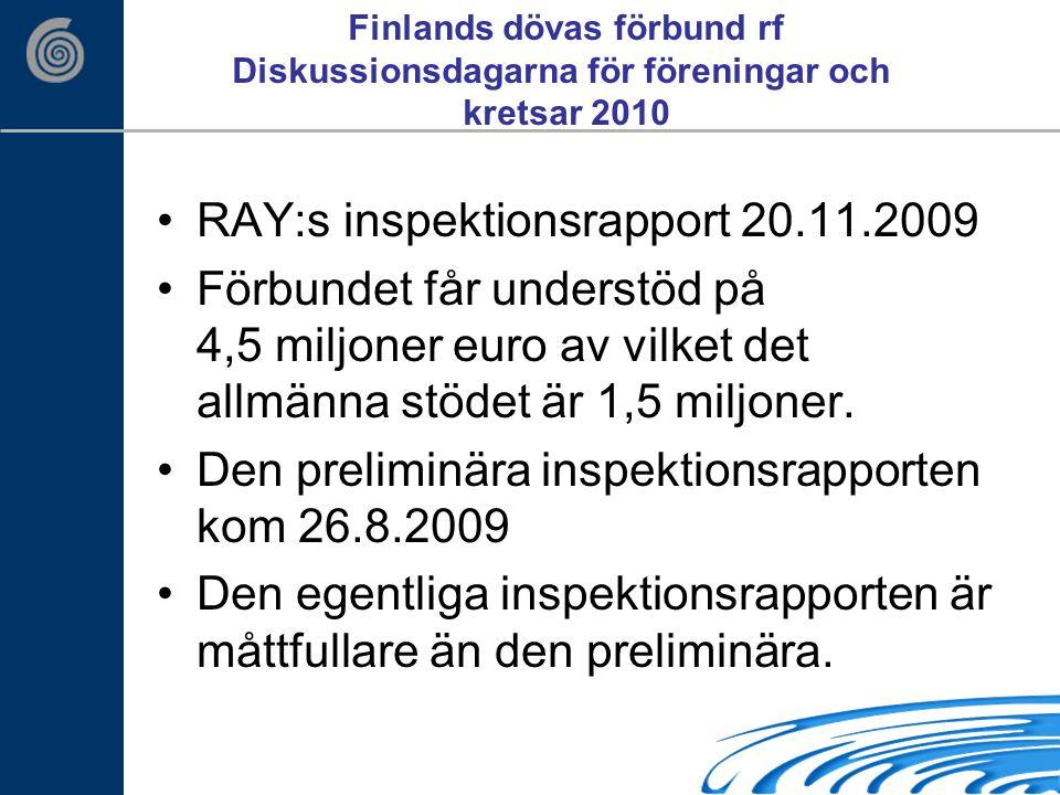 RAY:s inspektionsrapport 20.11.2009 Förbundet får understöd på 4,5 miljoner euro av vilket det allmänna stödet är 1,5 miljoner.