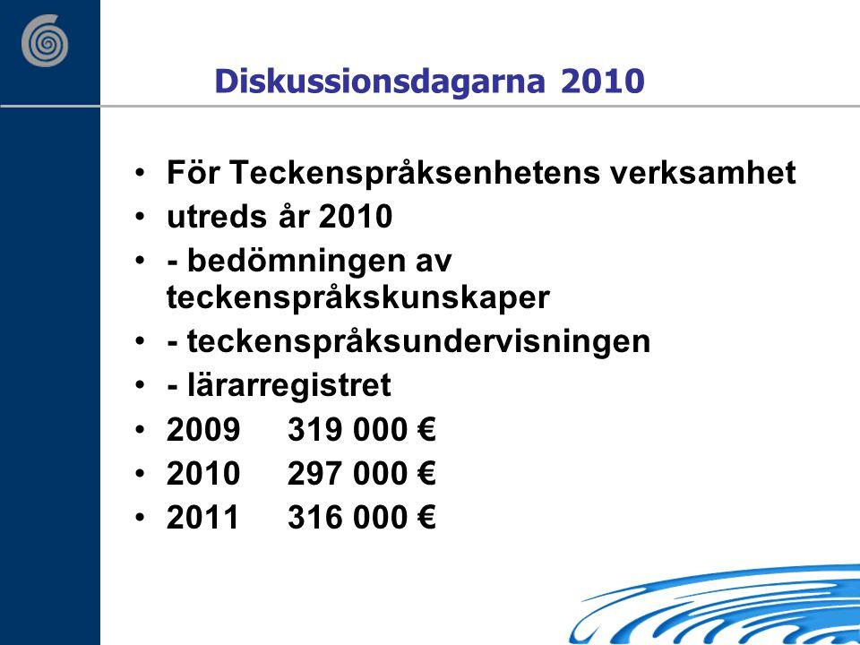Diskussionsdagarna 2010 För Teckenspråksenhetens verksamhet utreds år 2010 - bedömningen av teckenspråkskunskaper - teckenspråksundervisningen - lärarregistret 2009 319 000 € 2010 297 000 € 2011 316 000 €