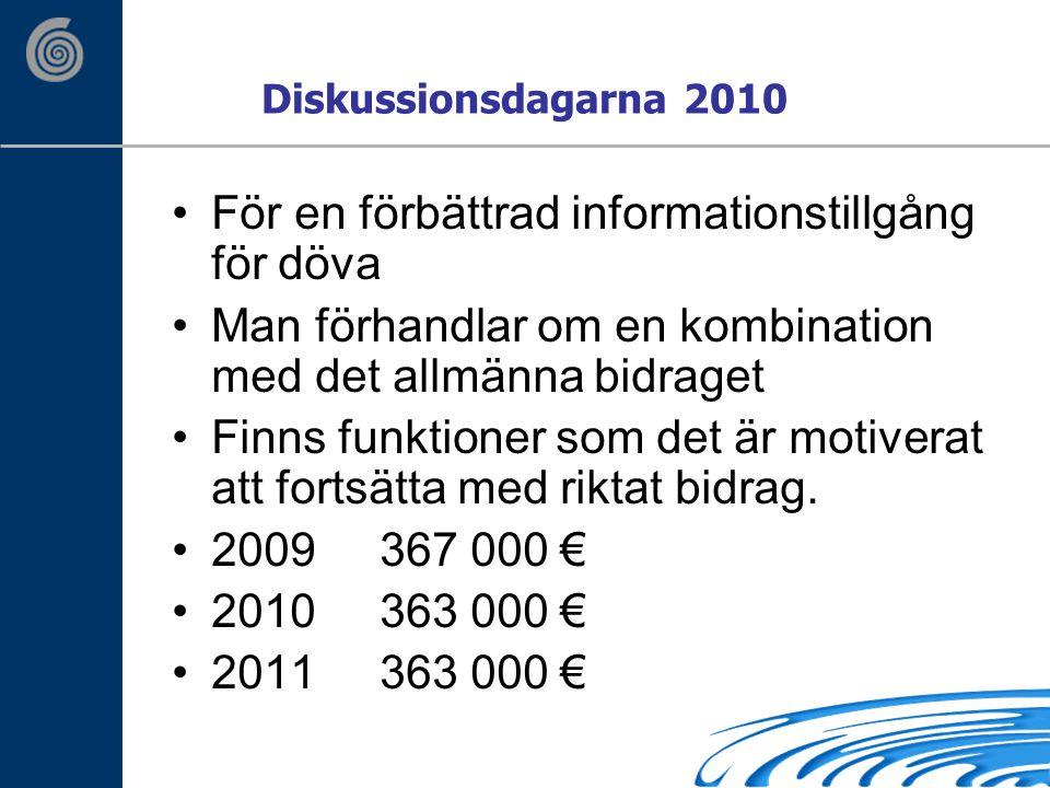 Diskussionsdagarna 2010 För en förbättrad informationstillgång för döva Man förhandlar om en kombination med det allmänna bidraget Finns funktioner som det är motiverat att fortsätta med riktat bidrag.
