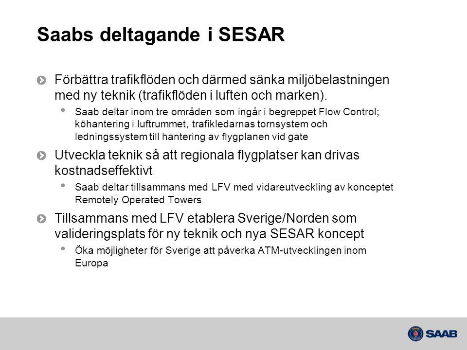 Saabs deltagande i SESAR Förbättra trafikflöden och därmed sänka miljöbelastningen med ny teknik (trafikflöden i luften och marken).