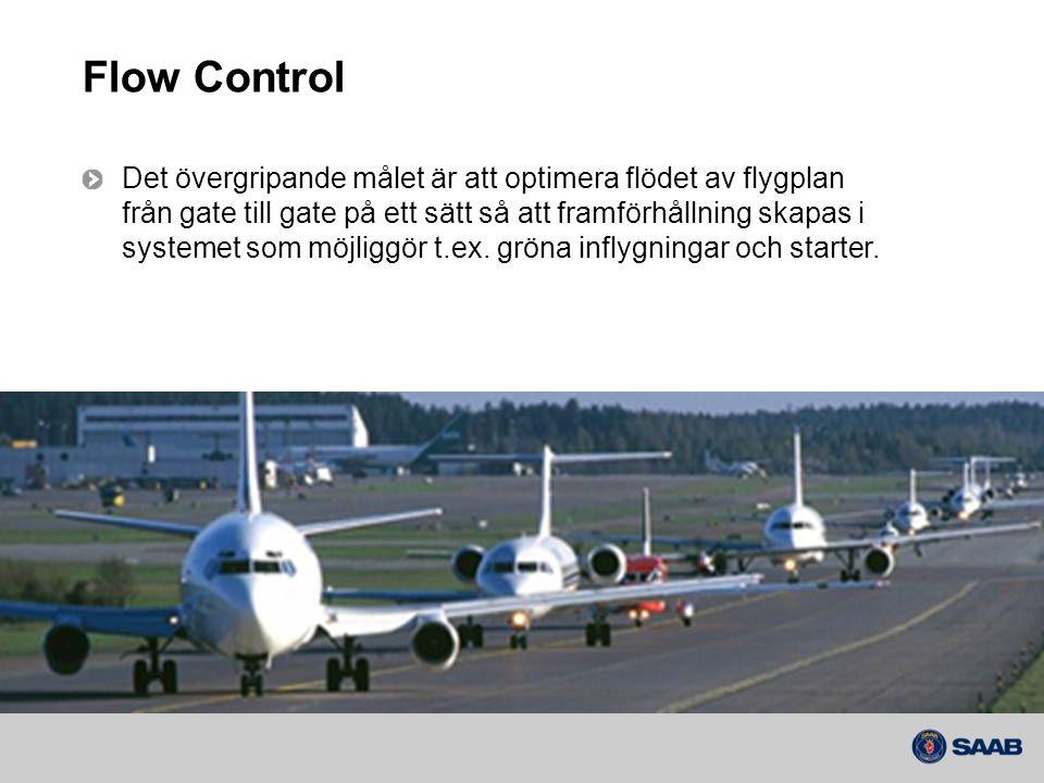 Flow Control Det övergripande målet är att optimera flödet av flygplan från gate till gate på ett sätt så att framförhållning skapas i systemet som möjliggör t.ex.