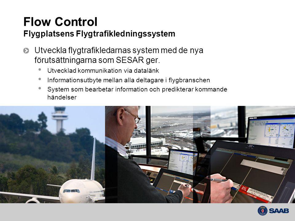 Flow Control Flygplatsens Flygtrafikledningssystem Utveckla flygtrafikledarnas system med de nya förutsättningarna som SESAR ger.