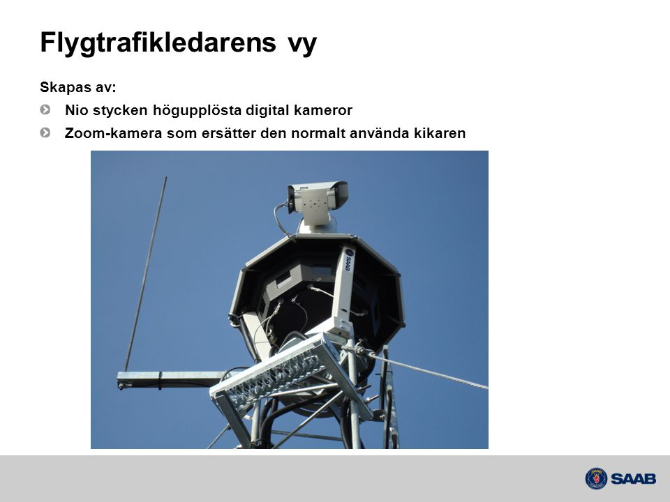 Flygtrafikledarens vy Skapas av: Nio stycken högupplösta digital kameror Zoom-kamera som ersätter den normalt använda kikaren