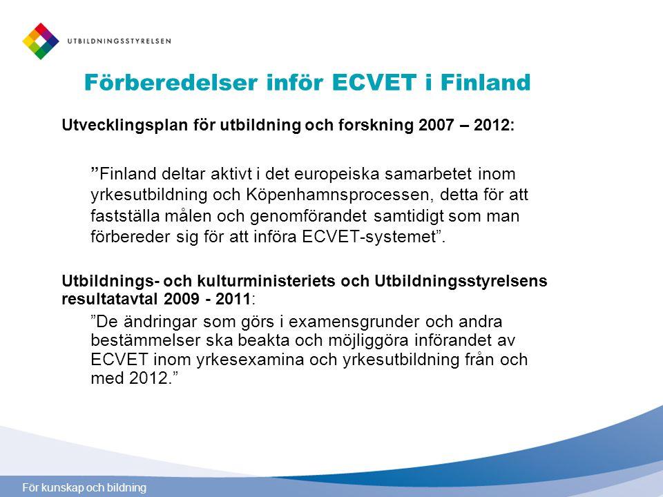 För kunskap och bildning Förberedelser inför ECVET i Finland Utvecklingsplan för utbildning och forskning 2007 – 2012: Finland deltar aktivt i det europeiska samarbetet inom yrkesutbildning och Köpenhamnsprocessen, detta för att fastställa målen och genomförandet samtidigt som man förbereder sig för att införa ECVET-systemet .