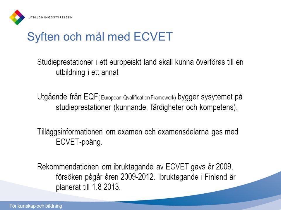 För kunskap och bildning Syften och mål med ECVET Studieprestationer i ett europeiskt land skall kunna överföras till en utbildning i ett annat Utgående från EQF ( European Qvalification Framework) bygger sysytemet på studieprestationer (kunnande, färdigheter och kompetens).