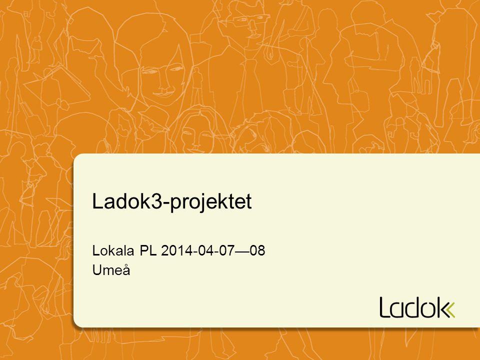 Ladok3-projektet Lokala PL 2014-04-07—08 Umeå