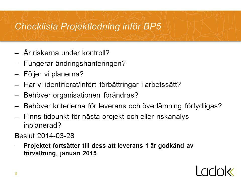 8 Checklista Projektledning inför BP5 –Är riskerna under kontroll.