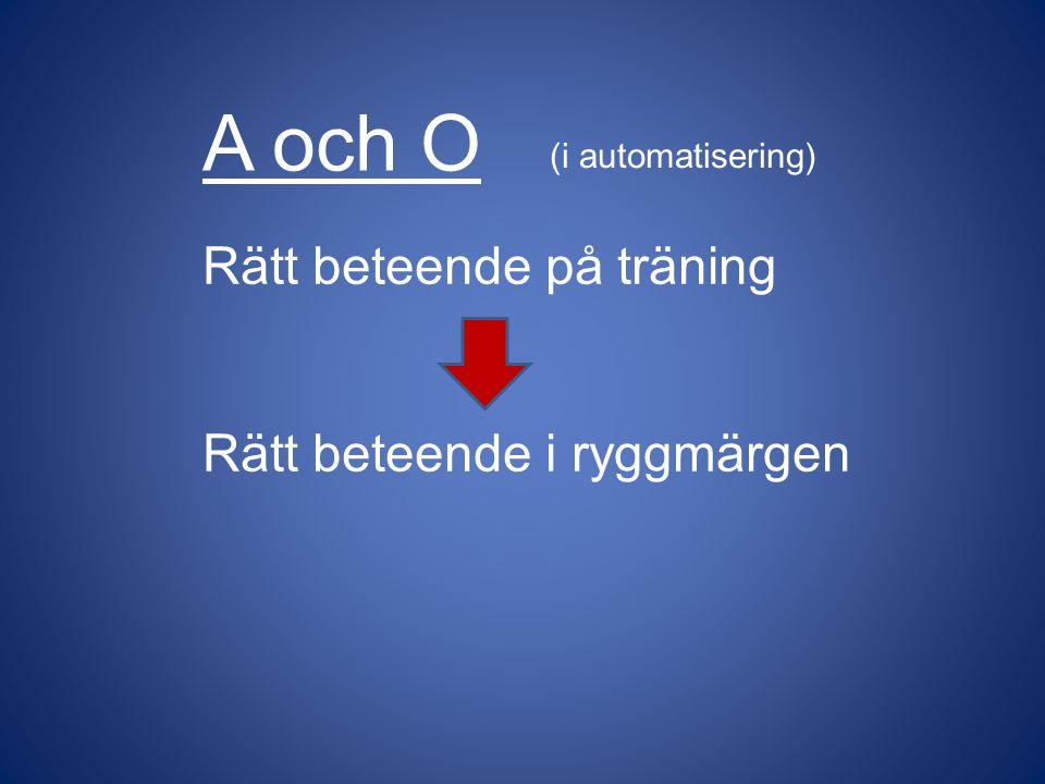 A och O Rätt beteende på träning Rätt beteende i ryggmärgen (i automatisering)