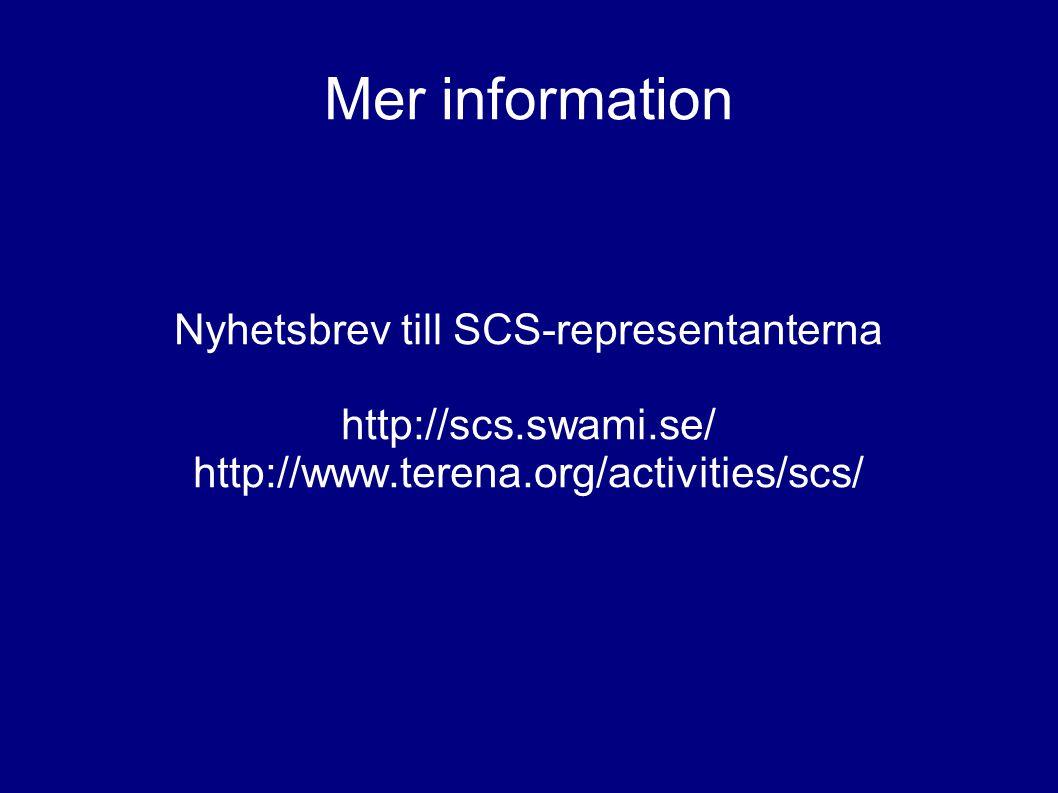 Mer information Nyhetsbrev till SCS-representanterna http://scs.swami.se/ http://www.terena.org/activities/scs/