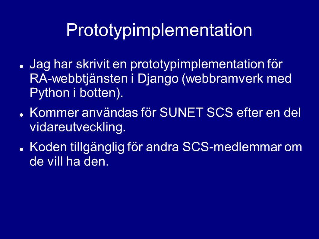 Prototypimplementation Jag har skrivit en prototypimplementation för RA-webbtjänsten i Django (webbramverk med Python i botten).