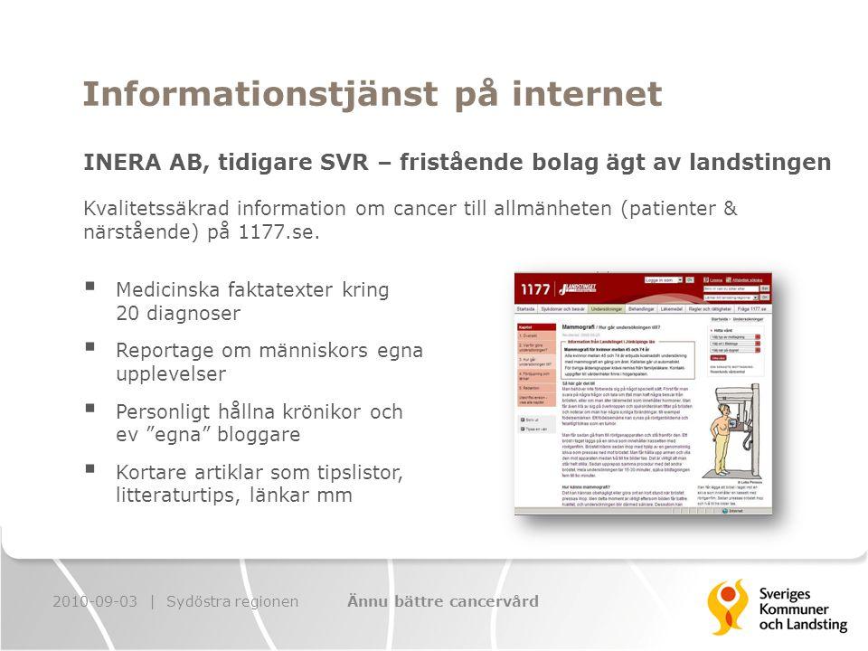 Informationstjänst på internet INERA AB, tidigare SVR – fristående bolag ägt av landstingen 2010-09-03 | Sydöstra regionenÄnnu bättre cancervård Kvalitetssäkrad information om cancer till allmänheten (patienter & närstående) på 1177.se.