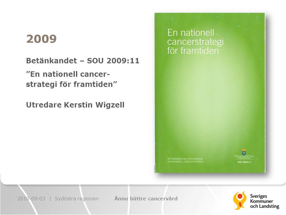 2010 – Uppdrag från socialdepartementet  nationell cancersamordnare  överenskommelse med SKL  uppdrag till Socialstyrelsen, Folkhälsoinstitutet samt Tandvårds- och läkemedelsförmånsverket 2010-09-03 | Sydöstra regionenÄnnu bättre cancervård
