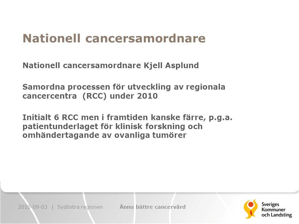 Nationell cancersamordnare Nationell cancersamordnare Kjell Asplund Samordna processen för utveckling av regionala cancercentra (RCC) under 2010 Initialt 6 RCC men i framtiden kanske färre, p.g.a.