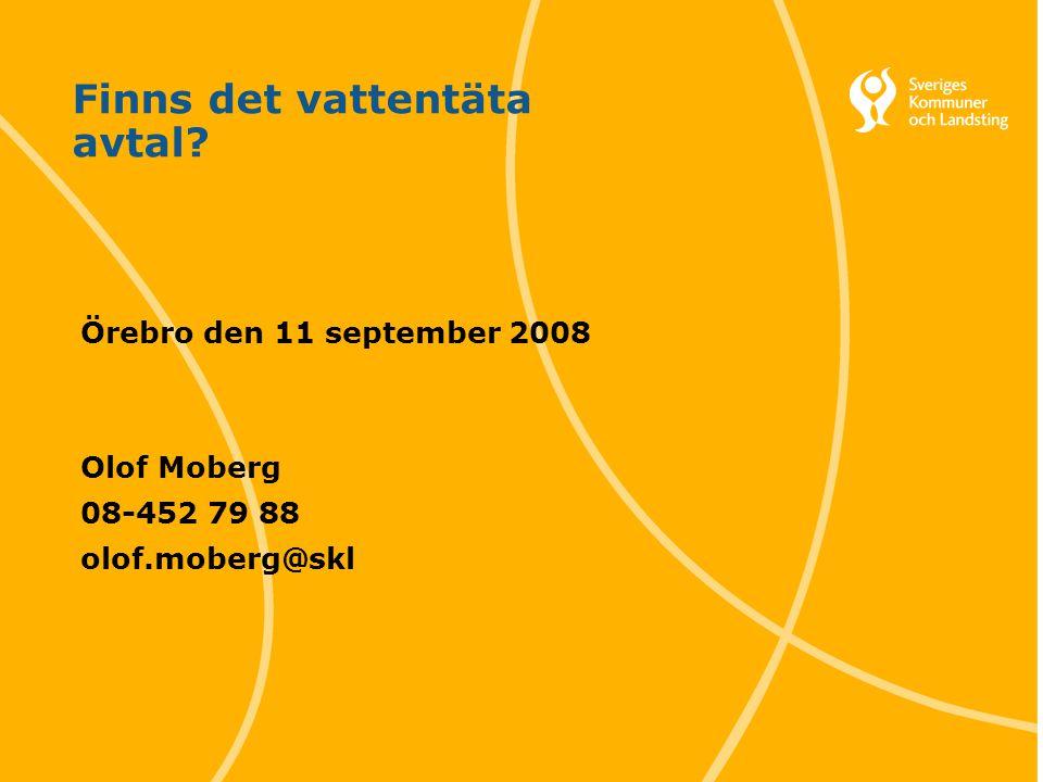 1 Svenska Kommunförbundet och Landstingsförbundet i samverkan Finns det vattentäta avtal? Örebro den 11 september 2008 Olof Moberg 08-452 79 88 olof.m