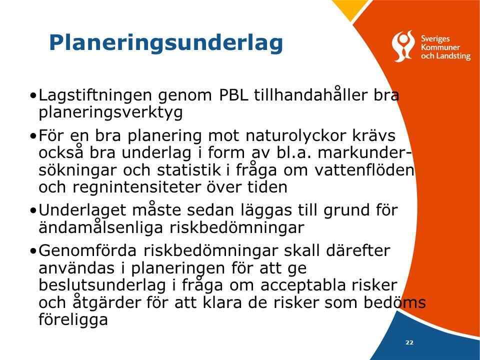 22 Planeringsunderlag Lagstiftningen genom PBL tillhandahåller bra planeringsverktyg För en bra planering mot naturolyckor krävs också bra underlag i