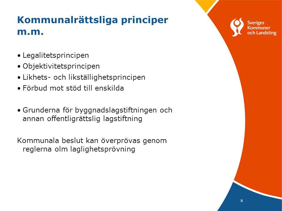 5 Kommunalrättsliga principer m.m. Legalitetsprincipen Objektivitetsprincipen Likhets- och likställighetsprincipen Förbud mot stöd till enskilda Grund