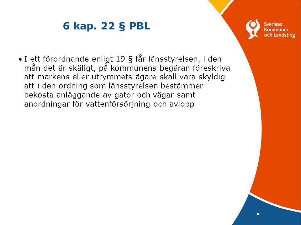 8 6 kap. 22 § PBL I ett förordnande enligt 19 § får länsstyrelsen, i den mån det är skäligt, på kommunens begäran föreskriva att markens eller utrymme