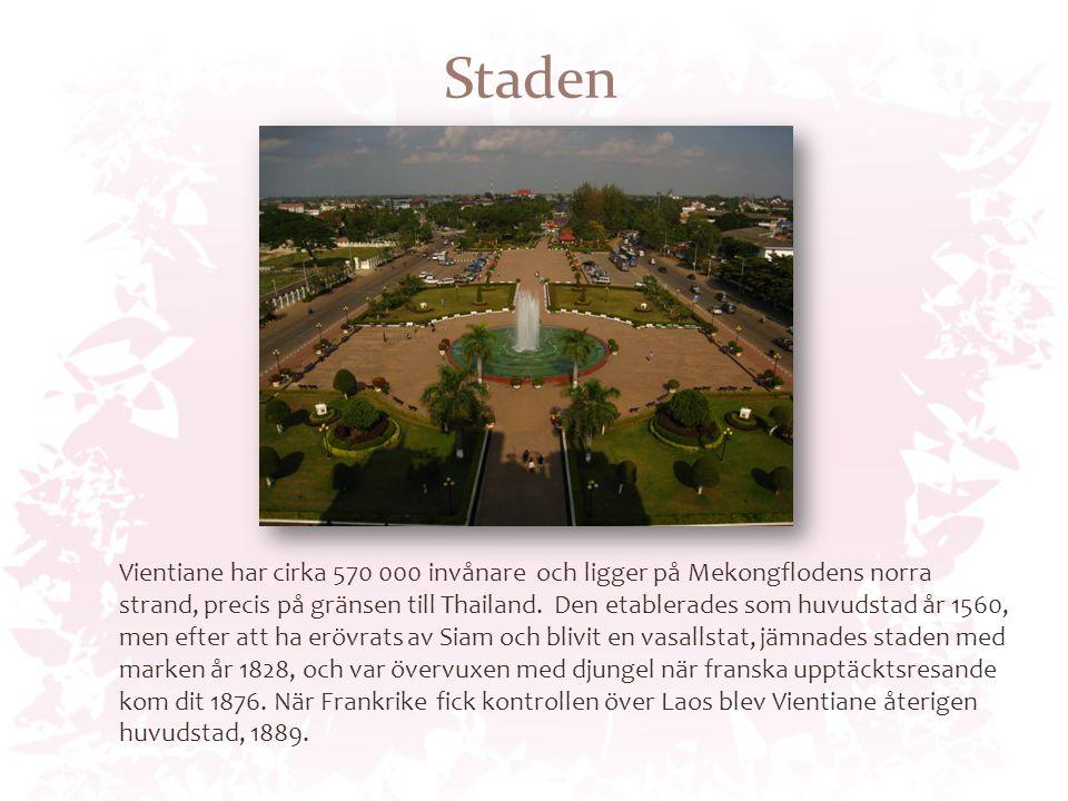 Staden Vientiane har cirka 570 000 invånare och ligger på Mekongflodens norra strand, precis på gränsen till Thailand.
