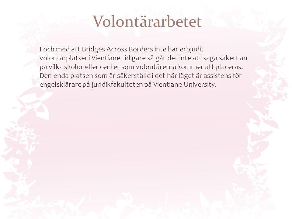 Volontärarbetet I och med att Bridges Across Borders inte har erbjudit volontärplatser i Vientiane tidigare så går det inte att säga säkert än på vilka skolor eller center som volontärerna kommer att placeras.