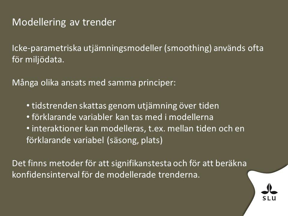 Modellering av trender Icke-parametriska utjämningsmodeller (smoothing) används ofta för miljödata.