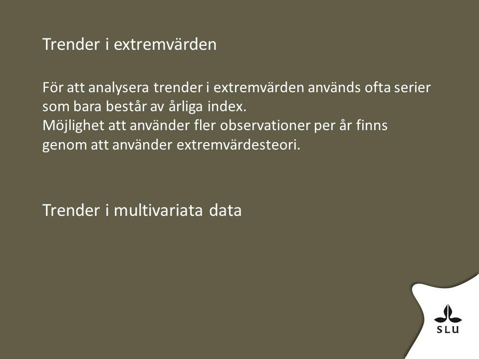 Trender i extremvärden För att analysera trender i extremvärden används ofta serier som bara består av årliga index.