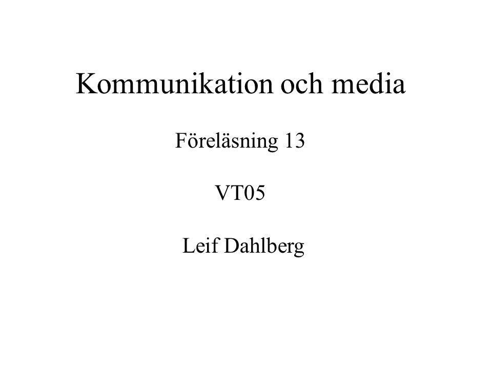 Kommunikation och media Föreläsning 13 VT05 Leif Dahlberg