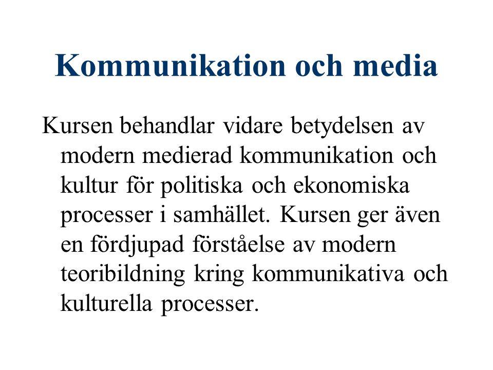 Kommunikation och media Kursen behandlar vidare betydelsen av modern medierad kommunikation och kultur för politiska och ekonomiska processer i samhället.