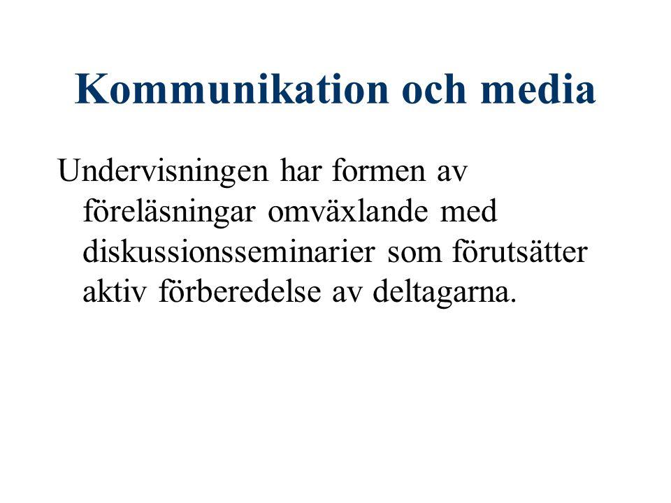 Kommunikation och media Undervisningen har formen av föreläsningar omväxlande med diskussionsseminarier som förutsätter aktiv förberedelse av deltagar