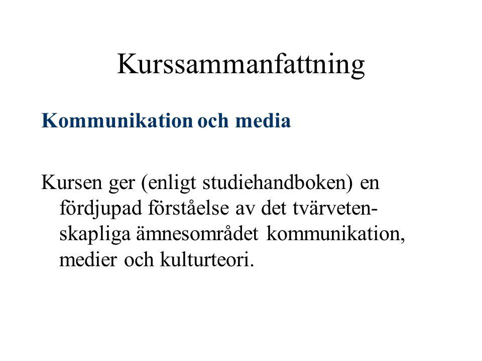 Kurssammanfattning Kommunikation och media Kursen ger (enligt studiehandboken) en fördjupad förståelse av det tvärveten- skapliga ämnesområdet kommunikation, medier och kulturteori.