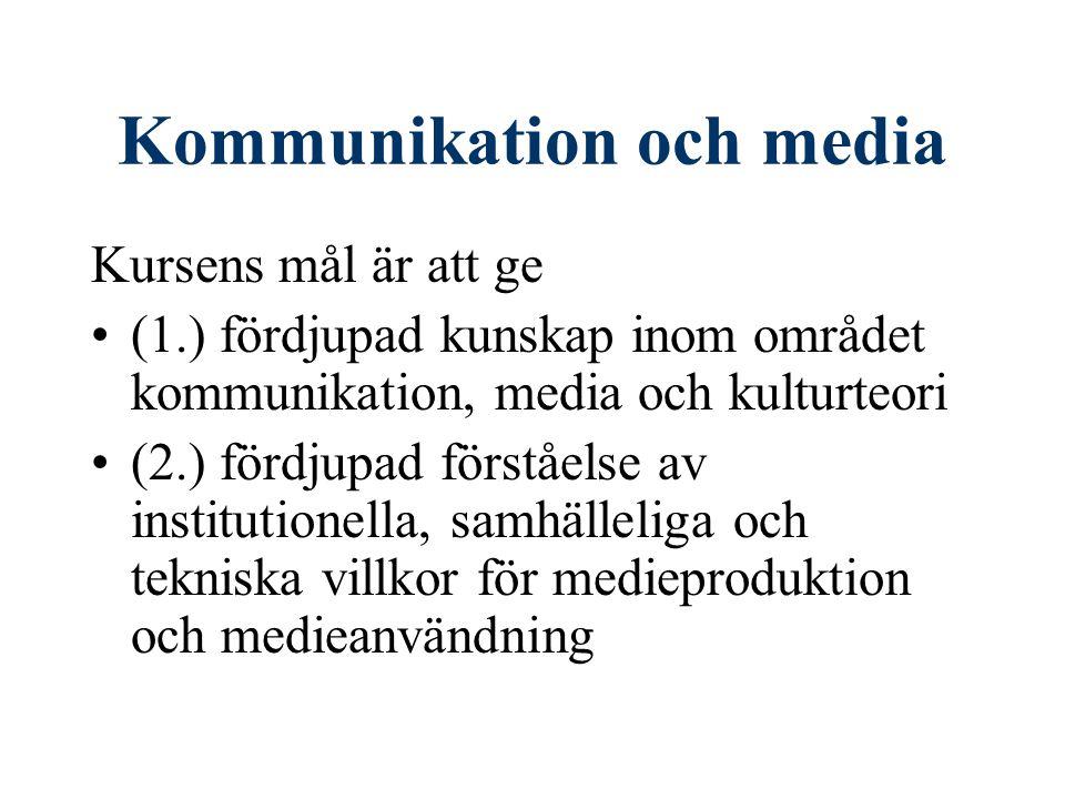 Kommunikation och media Kursens mål är att ge (1.) fördjupad kunskap inom området kommunikation, media och kulturteori (2.) fördjupad förståelse av institutionella, samhälleliga och tekniska villkor för medieproduktion och medieanvändning