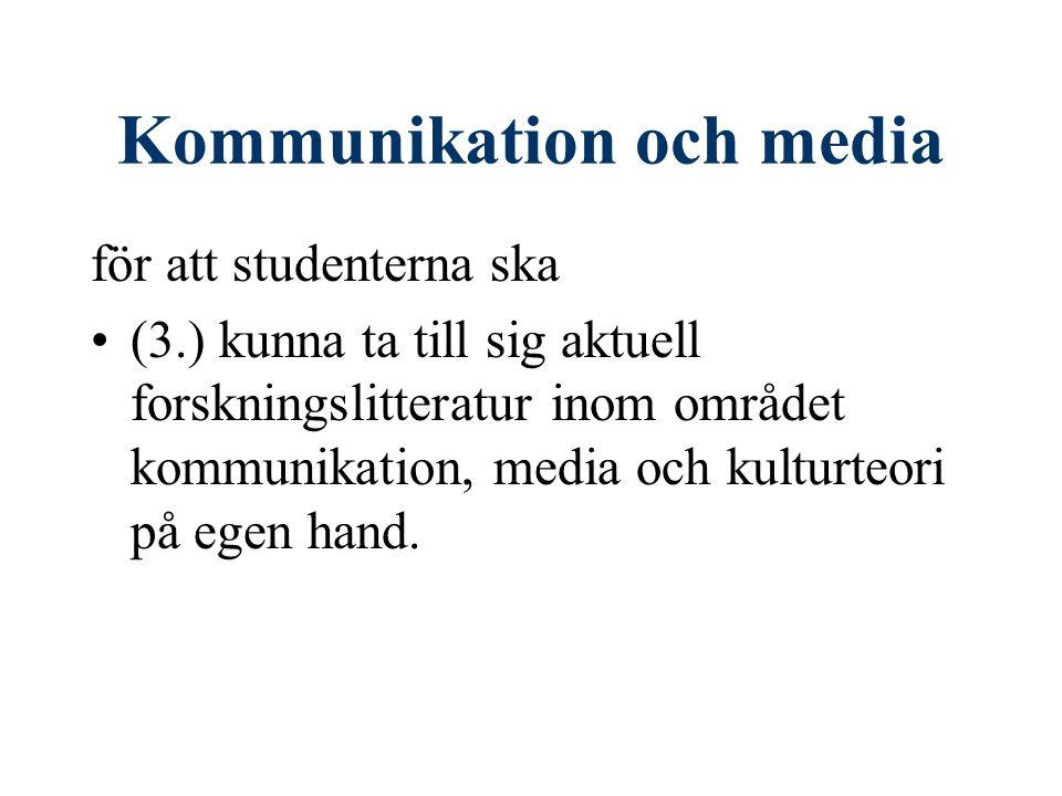 Kommunikation och media I kursen undersöks kritiskt materiella, institutionella och samhälleliga förutsättningar för olika former av medieproduktion och medie- användning, liksom deras betydelse för semiotik och kunskapsbildning.
