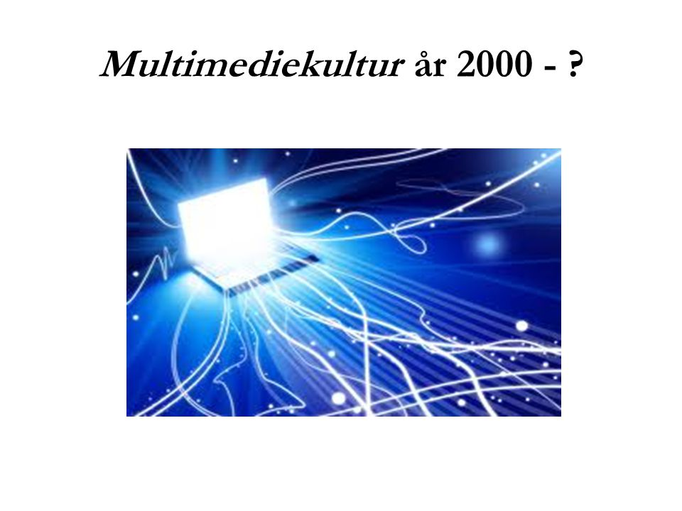 Multimediekultur år 2000 - ?