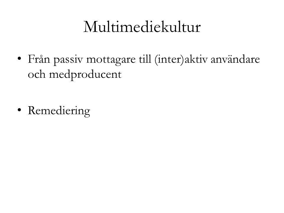 Multimediekultur Från passiv mottagare till (inter)aktiv användare och medproducent Remediering
