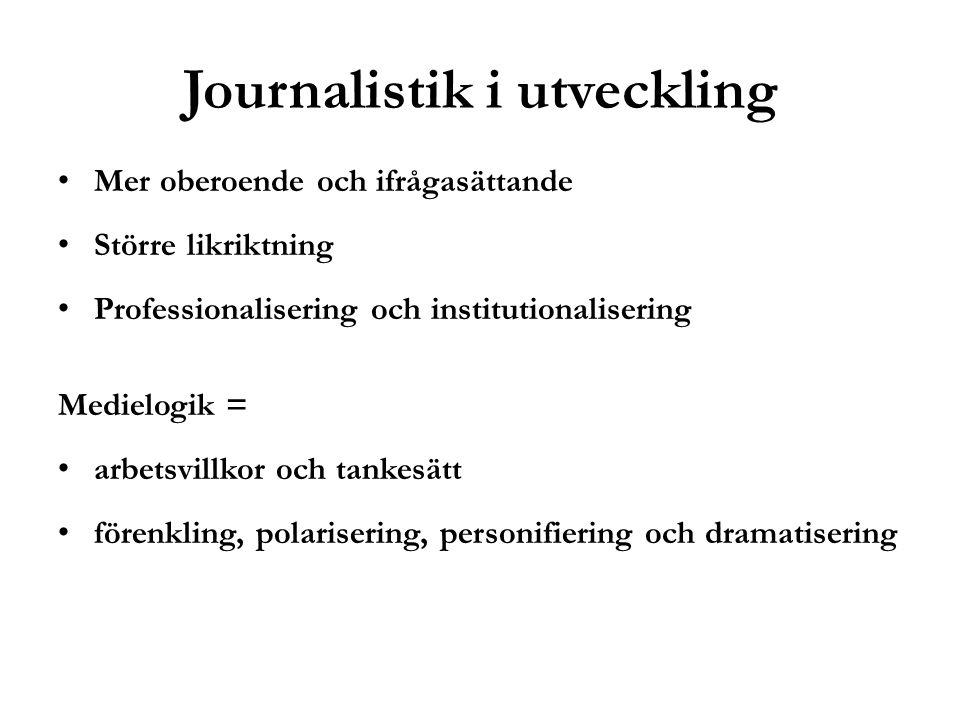 Journalistik i utveckling Mer oberoende och ifrågasättande Större likriktning Professionalisering och institutionalisering Medielogik = arbetsvillkor