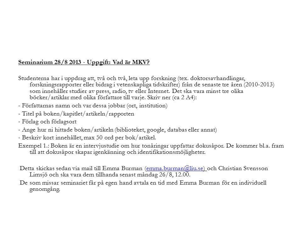 Seminarium 28/8 2013 - Uppgift: Vad är MKV? Studenterna har i uppdrag att, två och två, leta upp forskning (tex. doktorsavhandlingar, forskningsrappor