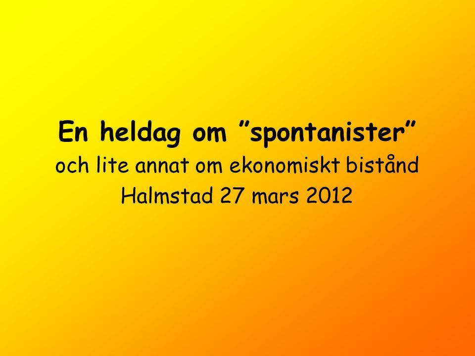 En heldag om spontanister och lite annat om ekonomiskt bistånd Halmstad 27 mars 2012