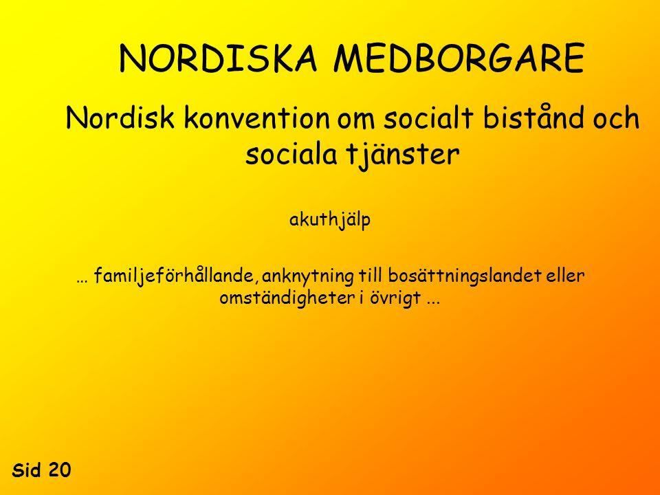 NORDISKA MEDBORGARE Nordisk konvention om socialt bistånd och sociala tjänster … familjeförhållande, anknytning till bosättningslandet eller omständigheter i övrigt...