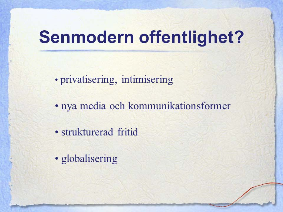 Senmodern offentlighet? privatisering, intimisering nya media och kommunikationsformer strukturerad fritid globalisering