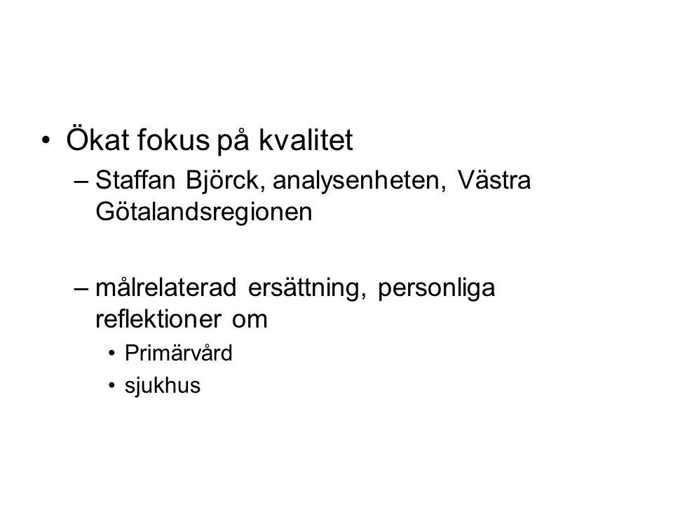 Ökat fokus på kvalitet –Staffan Björck, analysenheten, Västra Götalandsregionen –målrelaterad ersättning, personliga reflektioner om Primärvård sjukhu