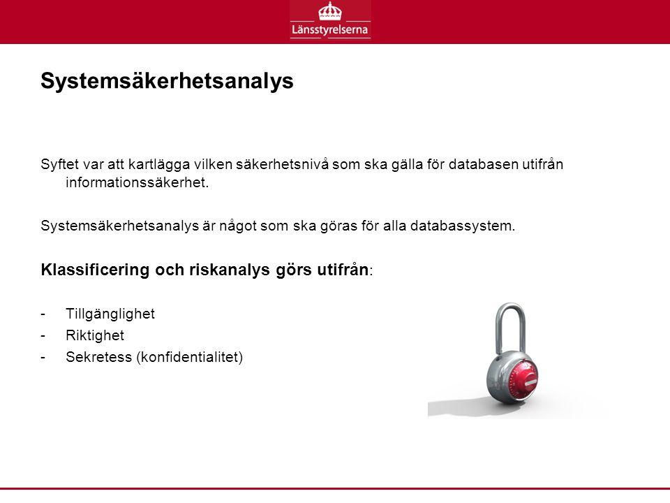 Systemsäkerhetsanalys Syftet var att kartlägga vilken säkerhetsnivå som ska gälla för databasen utifrån informationssäkerhet.