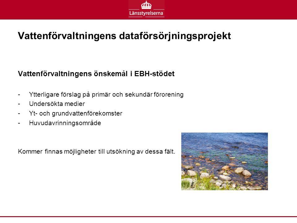 Vattenförvaltningens dataförsörjningsprojekt Vattenförvaltningens önskemål i EBH-stödet -Ytterligare förslag på primär och sekundär förorening -Undersökta medier -Yt- och grundvattenförekomster -Huvudavrinningsområde Kommer finnas möjligheter till utsökning av dessa fält.